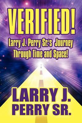 Verified! Larry J. Perry Sr.'s Journey Through Time and Space!