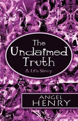 The Unclaimed Truth: A Life Story