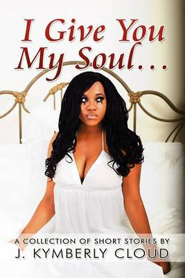 I Give You My Soul...: A Collection of Short Stories by J. Kymberly Cloud