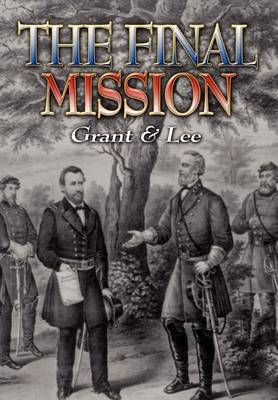 The Final Mission: Grant and Lee