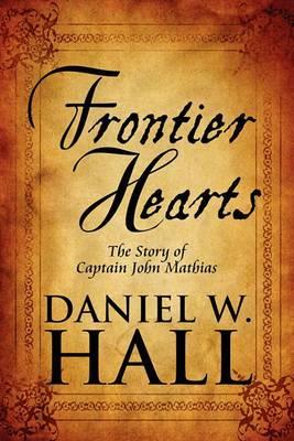 Frontier Hearts: The Story of Captain John Mathias