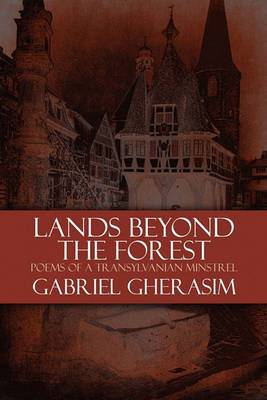 Lands Beyond the Forest Poems of a Transylvanian Minstrel
