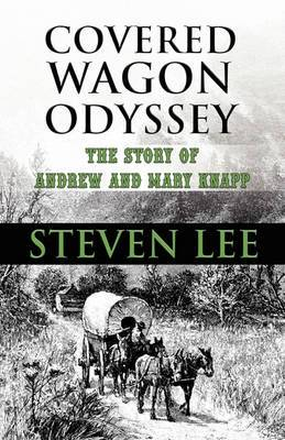 Covered Wagon Odyssey: The Story of Andrew and Mary Knapp