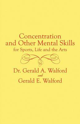 Concentration and Other Mental Control Skills for Sports, Life and the Arts