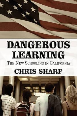Dangerous Learning: The New Schooling in California