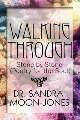 Walking Through: Stone by Stone (Poetry for the Soul)