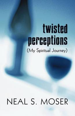 Twisted Perceptions: My Spiritual Journey