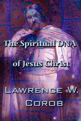 The Spiritual DNA of Jesus Christ
