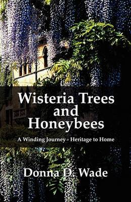 Wisteria Trees and Honeybees: A Winding Journey-Heritage to Home