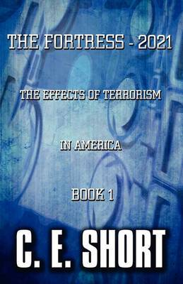The Fortress - 2021: The Effects of Terrorism in America: Book 1