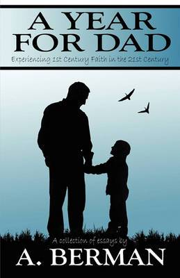 A Year for Dad: Experiencing 1st Century Faith in the 21st Century