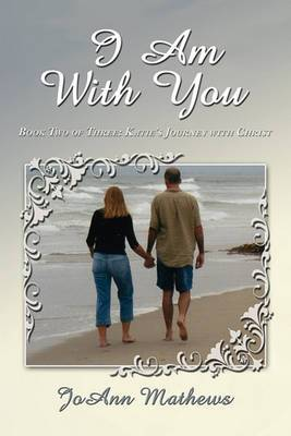 I Am With You: Book Two of Three: Katie's Journey with Christ