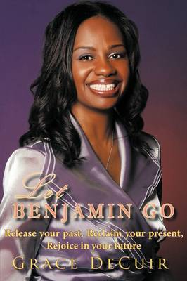 Let Benjamin Go: Release Your Past, Reclaim Your Present, Rejoice in Your Future