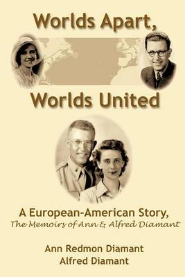Worlds Apart, Worlds United: A European-American Story, The Memoirs of Ann and Alfred Diamant