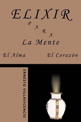 Elixir Para La Mente, El Alma, El Corazon
