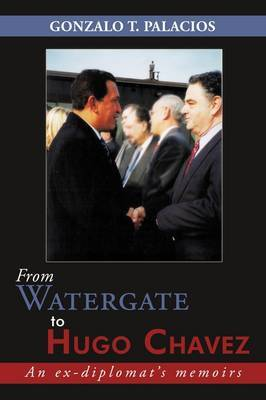 From Watergate to Hugo Chavez: An Ex-diplomat's Memoirs