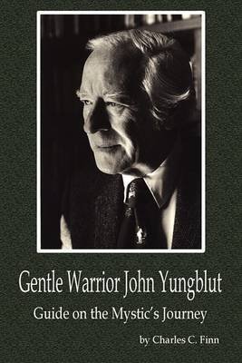Gentle Warrior John Yungblut: Guide on the Mystic's Journey