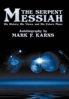 The Serpent Messiah: His History, His Views and His Future Plans