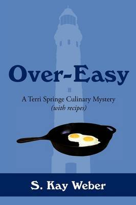 Over-Easy: A Terri Springe Culinary Mystery (with Recipes)