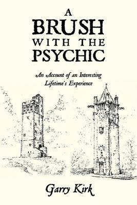 A Brush with the Psychic: An Account of an Interesting Lifetime's Experience