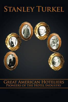 Great American Hoteliers: Pioneers of the Hotel Industry