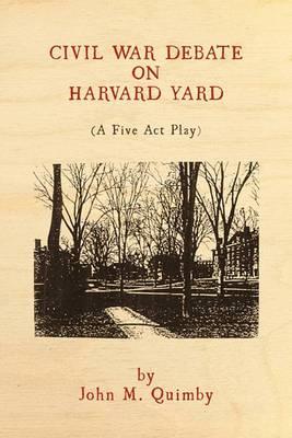 Civil War Debate on Harvard Yard: A Five Act Play