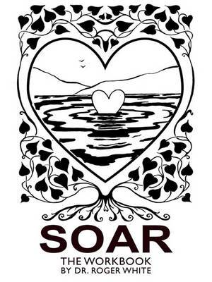 Soar: The Workbook: Achieving Your Best Possible Health Through Awareness