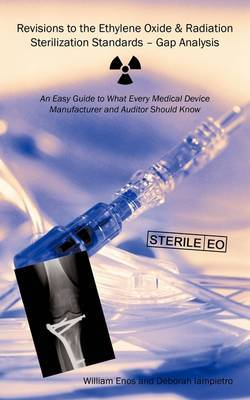 Revisions to the Ethylene Oxide & Radiation Sterilization Standards - Gap Analysis: An Easy Guide to What Every Medical Device Manufacturer and Auditor Should Know