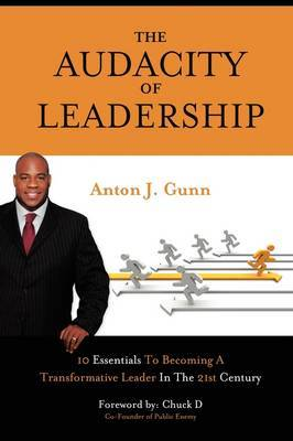 The Audacity of Leadership: 10 Essentials to Becoming a Transformative Leader in the 21st Century