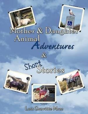 Mother & Daughter Animal Adventures & Short Stories