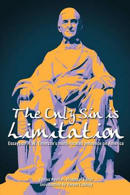 The Only Sin is Limitation: Essays on R.W. Emerson's Multi-faceted Influence on America