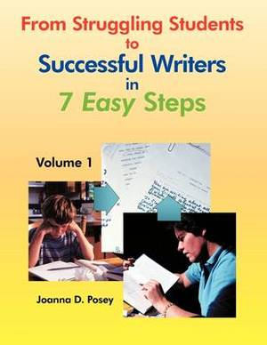 From Struggling Students to Successful Writers in 7 Easy Steps: Volume 1