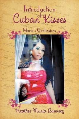 Introduction of Cuban Kisses: Maria's Confessions