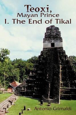 Teoxi, Mayan Prince: I. The End of Tikal
