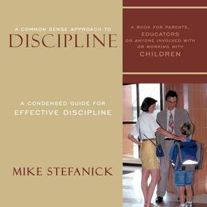 A Common Sense Approach to Discipline: A Condensed Guide for Effective Discipline