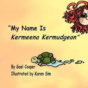 My Name is Kermeena Kermudgeon