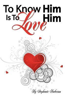 To Know Him is to Love Him