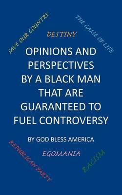Opinions And Perspectives By A Black Man That Are Guaranteed To Fuel Controversy