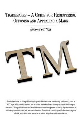 Trademarks - A Guide for Registering, Opposing and Appealing a Mark: Second Edition