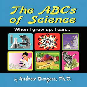 The ABCs of Science: When I Grow Up, I Can...