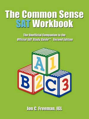 The Common Sense SAT Workbook: The Unofficial Companion to the Official SAT Study Guidea : Second Edition