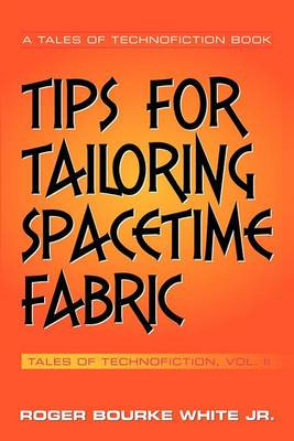 Tips for Tailoring Spacetime Fabric: Tales of Technofiction Volume Two