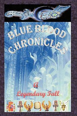 Blue Blood Chronicles: A Ledgendary Fall