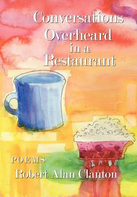 Conversations Overheard in a Restaurant: Poems