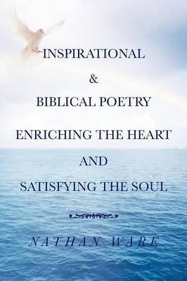 Inspirational & Biblical Poetry Enriching the Heart and Satisfying the Soul
