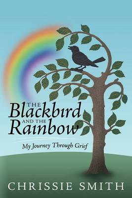 The Blackbird And The Rainbow: My Journey Through Grief