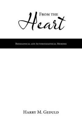 From the Heart: Biographical and Autobiographical Memoirs