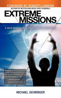 Extreme Missions: Experiencing the Supernatural Power of God