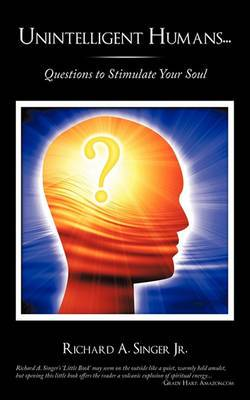 Unintelligent Humans...: Questions to Stimulate Your Soul