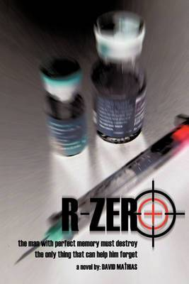 R-Zero: The Man With Perfect Memory Must Destroy The Only Thing That Can Help Him Forget